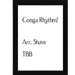 Conga Rhythm!  – Arr. Shaw