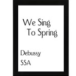 We Sing To Spring – Debussy