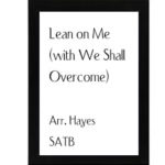 Lean On Me (with We Shall Overcome) – Hayes