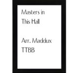 Masters In This Hall – Maddux TTBB
