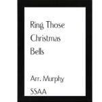 Ring Those Christmas Bells – Arr. Murphy